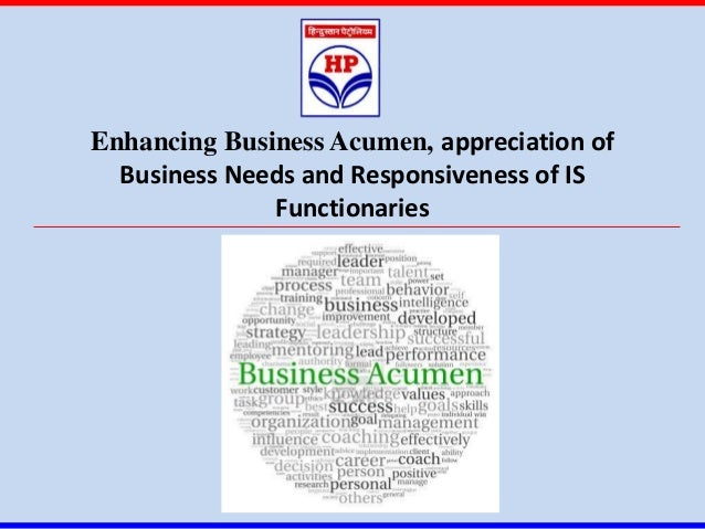 Enhancing Business Acumen, appreciation of  Business Needs and Responsiveness of IS              Functionaries