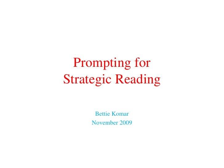 Prompting for Strategic Reading<br />Bettie Komar<br />November 2009<br />