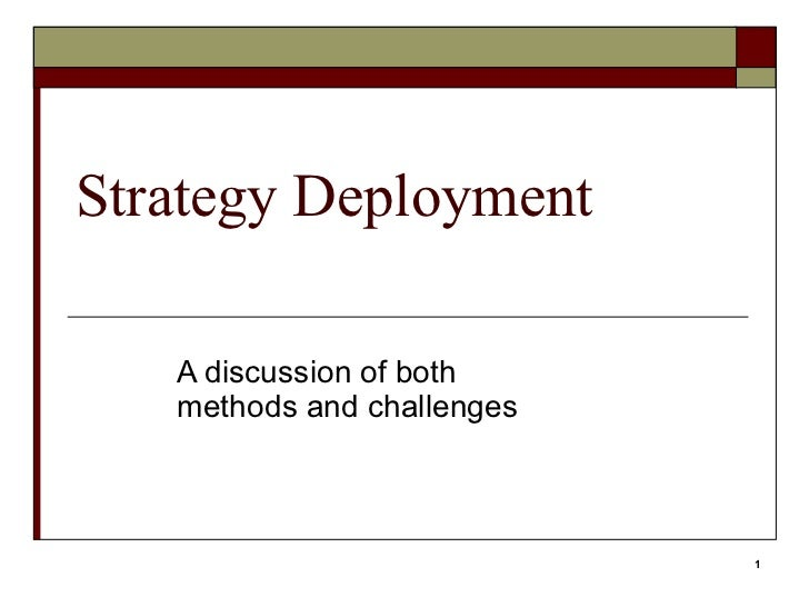 Strategy Deployment   A discussion of both   methods and challenges                            1