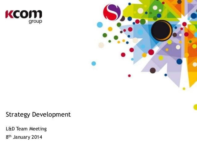 Strategy Development L&D Team Meeting 8th January 2014