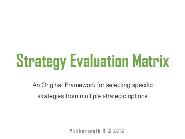 Strategy Evaluation Matrix Framework by Madhuranath R