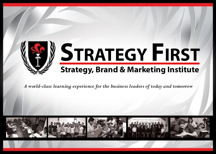 STRATEGY FIRST                 Strategy, Brand & Marketing InstituteA world-class learning experience for the business lea...