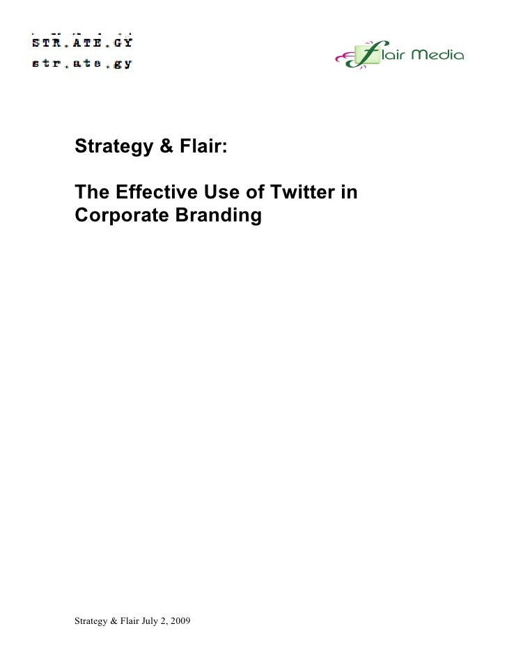 Strategy & Flair:  The Effective Use of Twitter in Corporate Branding     Strategy & Flair July 2, 2009