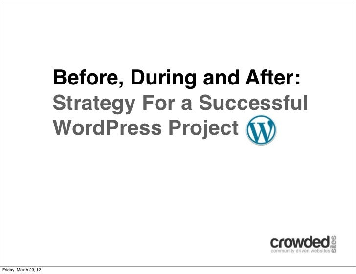 Before, During and After:                       Strategy For a Successful                       WordPress ProjectFriday, M...