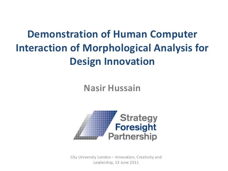 Demonstration of Human Computer Interaction of Morphological Analysis for Design InnovationNasir Hussain<br />City Univers...