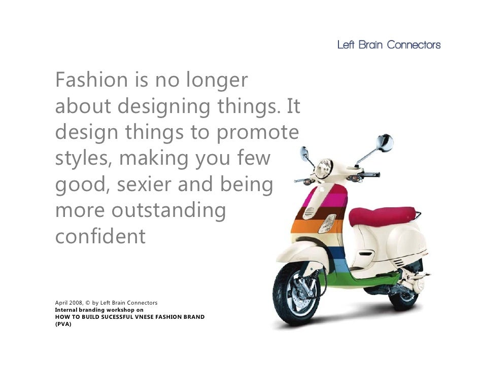 Fashion is no longer about designing things. It            g g       g design things to promote styles, styles making you ...
