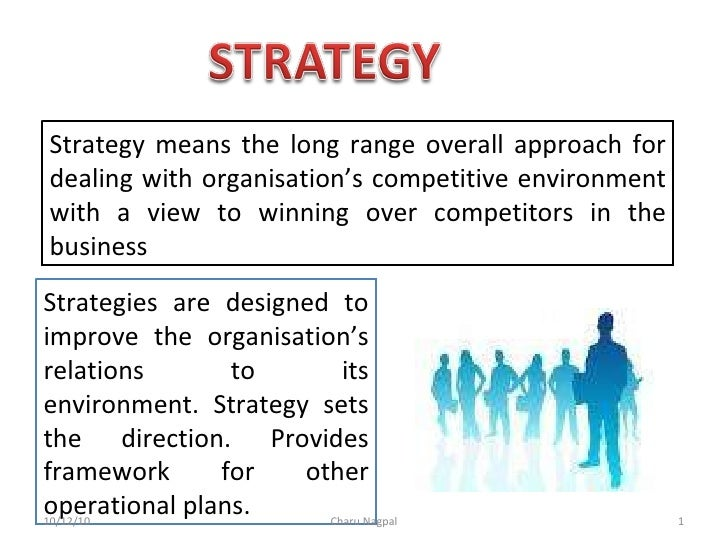 Strategy means the long range overall approach for dealing with organisation's competitive environment with a view to winn...