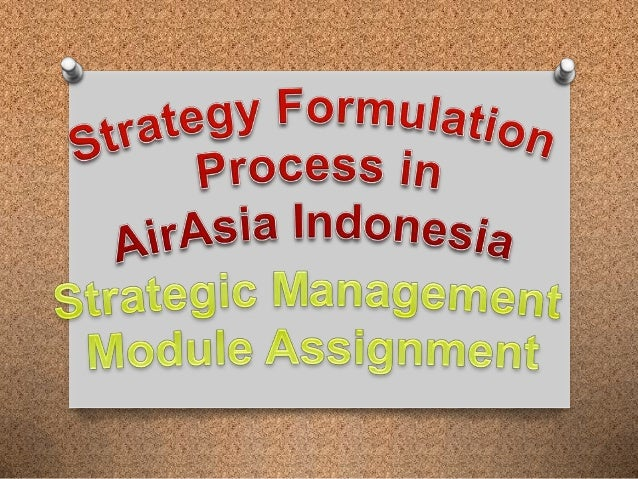 Strategy formulation in air asia indonesia   strategic management module assignment