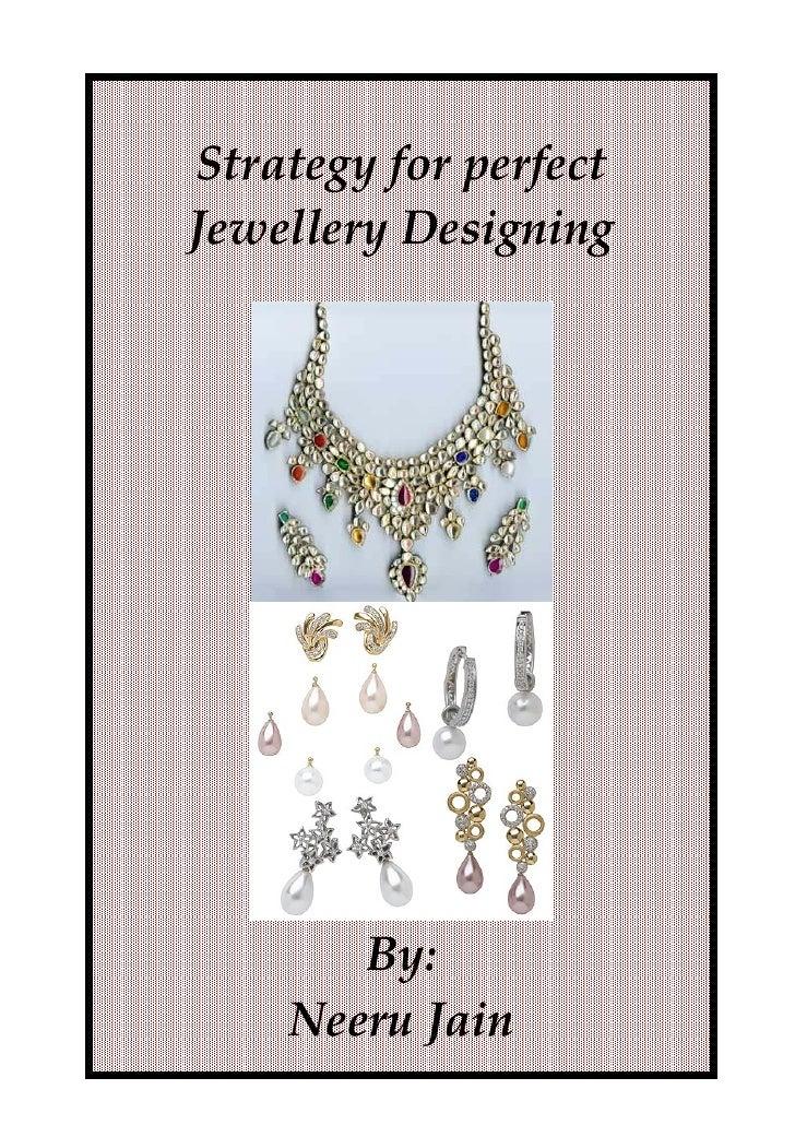 Strategyforperfect JewelleryDesigning                                             By:     Neer...