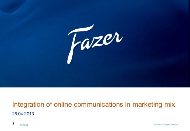 1 06/06/13 © Fazer. All rights reserved25.04.2013Integration of online communications in marketing mix