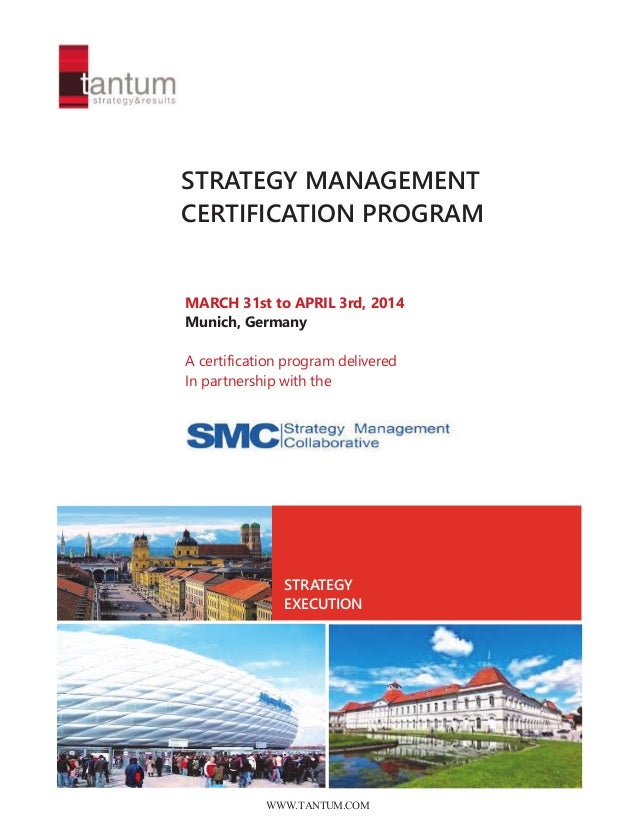 STRATEGY MANAGEMENT CERTIFICATION PROGRAM  MARCH 31st to APRIL 3rd, 2014 Munich, Germany A certification program delivered...