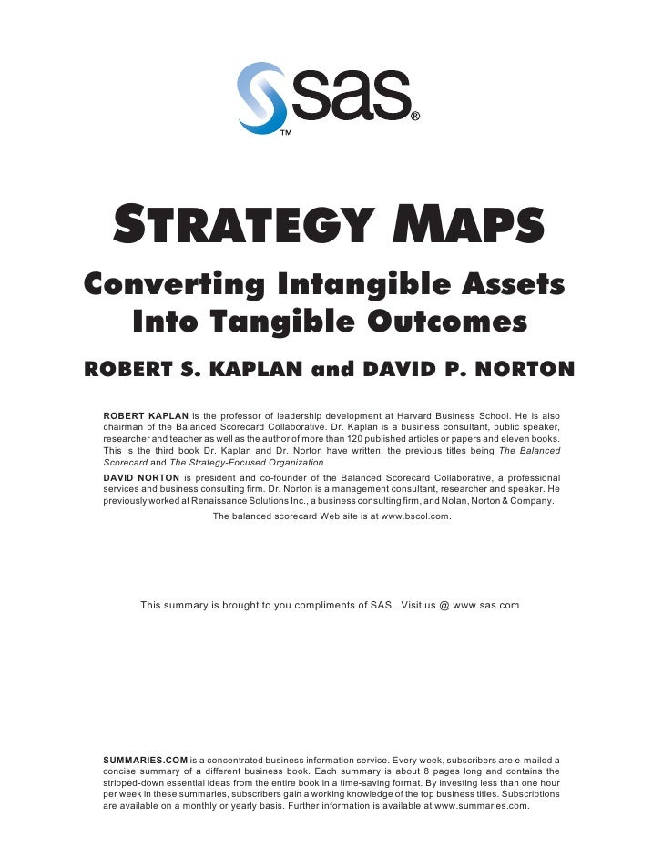 STRATEGY MAPSConverting Intangible Assets  Into Tangible OutcomesROBERT S. KAPLAN and DAVID P. NORTON ROBERT KAPLAN is the...