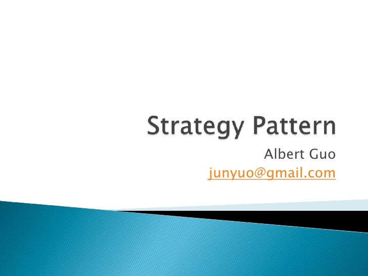 Strategy Pattern<br />Albert Guo<br />junyuo@gmail.com<br />