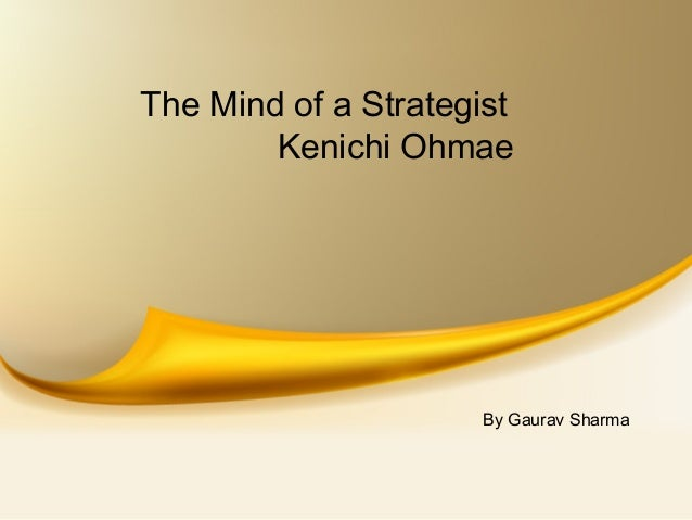 The Mind of a Strategist Kenichi Ohmae By Gaurav Sharma