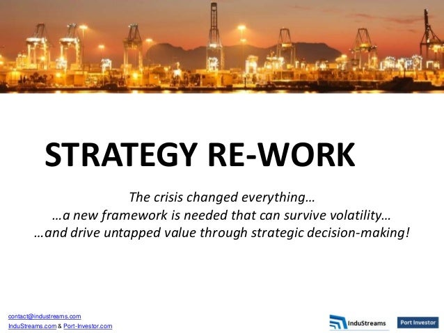contact@industreams.com InduStreams.com & Port-Investor.com STRATEGY RE-WORK The crisis changed everything… …a new framewo...