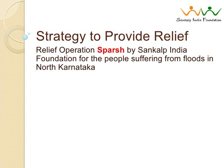 Strategy to Provide Relief Relief Operation  Sparsh  by Sankalp India Foundation for the people suffering from floods in N...