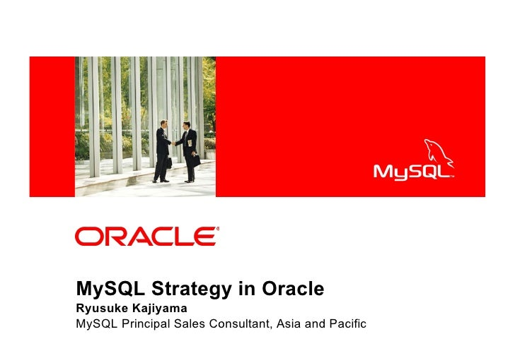 <Insert Picture Here>MySQL Strategy in OracleRyusuke KajiyamaMySQL Principal Sales Consultant, Asia and Pacific