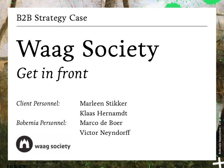 B2B Strategy CaseWaag SocietyGet in frontClient Personnel:    Marleen Stikker                     Klaas Hernamdt          ...
