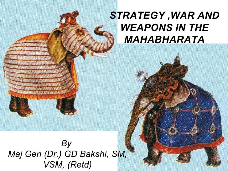 STRATEGY ,WAR AND                         WEAPONS IN THE                         MAHABHARATA             ByMaj Gen (Dr.) G...