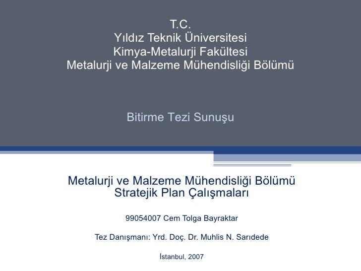 T.C. Yıldız Teknik Üniversitesi Kimya-Metalurji Fakültesi Metalurji ve Malzeme Mühendisliği Bölümü Metalurji ve Malzeme Mü...