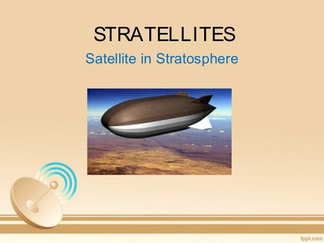 STRATELLITES Satellite in Stratosphere
