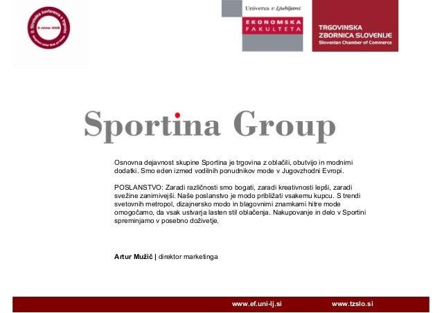 Osnovna dejavnost skupine Sportina je trgovina z oblačili, obutvijo in modnimidodatki. Smo eden izmed vodilnih ponudnikov ...