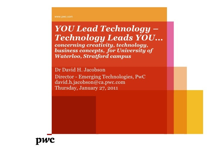 www.pwc.comYOU Lead Technology –Technology Leads YOU...concerning creativity, technology,business concepts, for University...