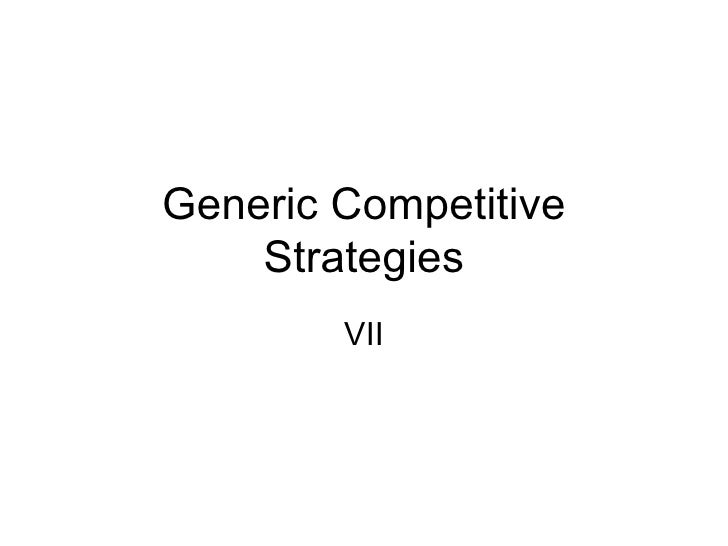 Generic Competitive Strategies VII