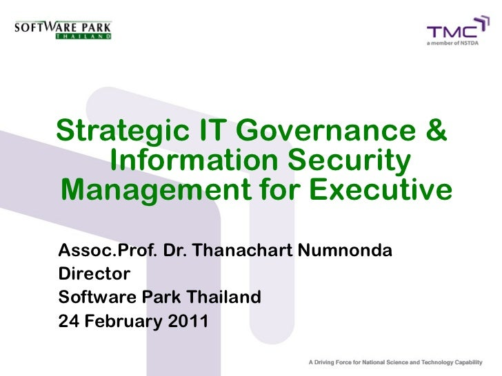 Strategic IT Governance &    Information SecurityManagement for ExecutiveAssoc.Prof. Dr. Thanachart NumnondaDirectorSoftwa...