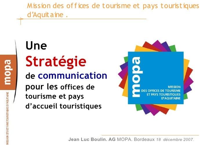 Mission des of f ices de tourisme et pays touristiques d'Aquitaine .    Une Stratégie de communication pour les offices de...