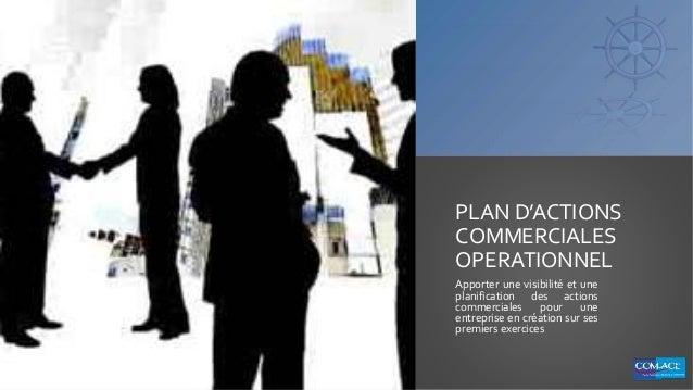 PLAN D'ACTIONS COMMERCIALES OPERATIONNEL Apporter une visibilité et une planification des actions commerciales pour une en...