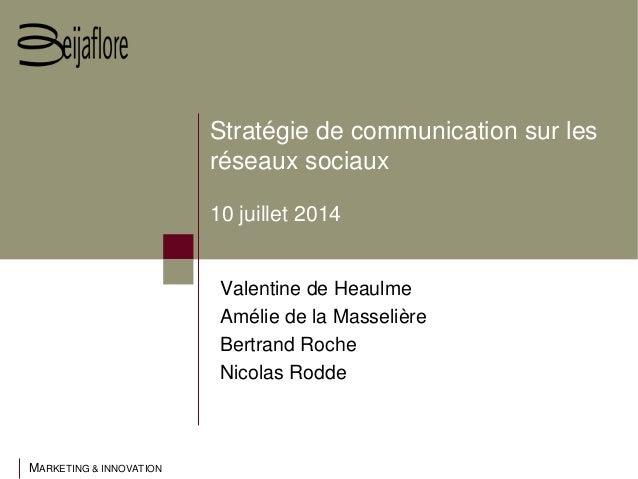 MARKETING & INNOVATION Stratégie de communication sur les réseaux sociaux 10 juillet 2014 Valentine de Heaulme Amélie de l...