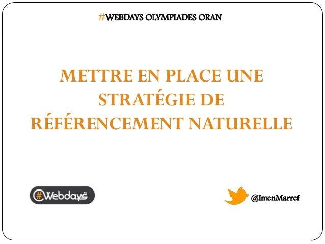 #WEBDAYS OLYMPIADES ORAN  METTRE EN PLACE UNE STRATÉGIE DE RÉFÉRENCEMENT NATURELLE  @ImenMarref