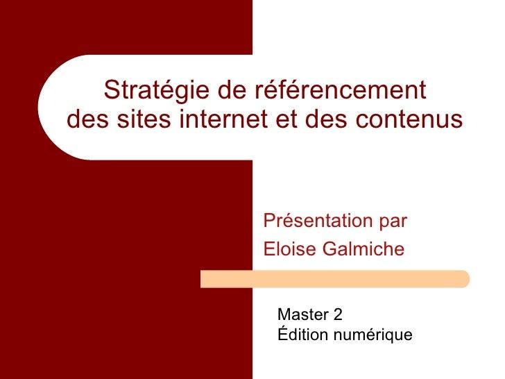 Stratégie de référencement des sites internet et des contenus Présentation par Eloise Galmiche Master 2  Édition numérique