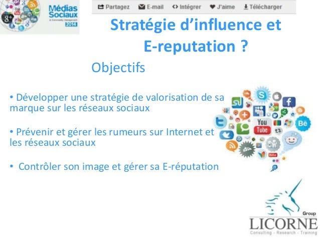 Stratégie d'influence et E-reputation ? Objectifs • Développer une stratégie de valorisation de sa marque sur les réseaux ...