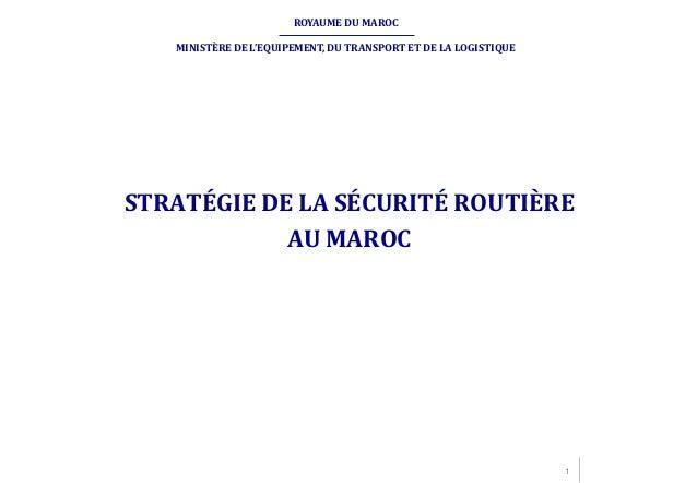 ROYAUME DU MAROC MINISTÈRE DE L'EQUIPEMENT, DU TRANSPORT ET DE LA LOGISTIQUE  STRATÉGIE DE LA SÉCURITÉ ROUTIÈRE AU MAROC  ...