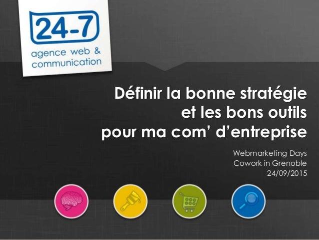 www.24-7.fr Définir la bonne stratégie et les bons outils pour ma com' d'entreprise Webmarketing Days Cowork in Grenoble 2...