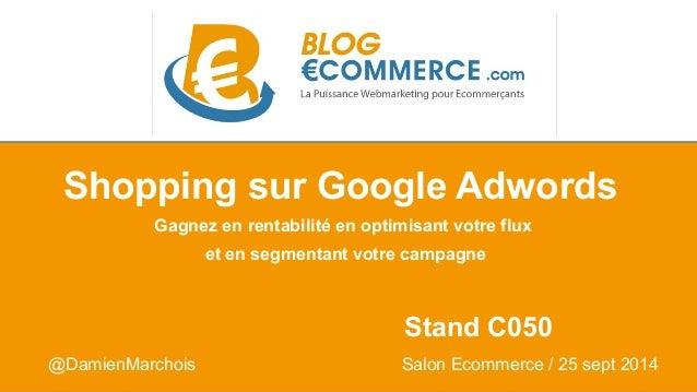 Shopping sur Google Adwords  Gagnez en rentabilité en optimisant votre flux  et en segmentant votre campagne  Stand C050  ...