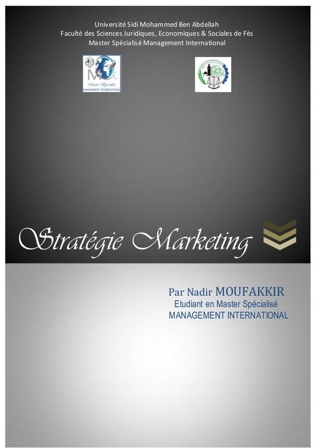 Stratégie Marketing Par Nadir MOUFAKKIR Etudiant en Master Spécialisé MANAGEMENT INTERNATIONAL Université Sidi Mohammed Be...