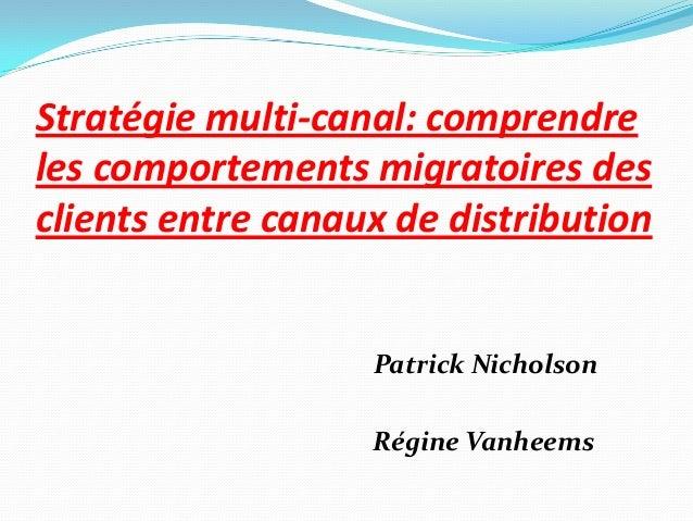 Stratégie multi-canal: comprendre les comportements migratoires des clients entre canaux de distribution Patrick Nicholson...