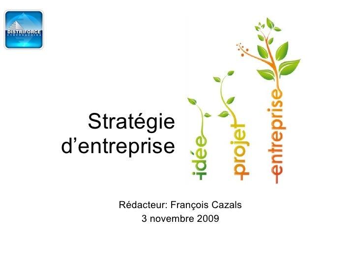 Stratégie d'entreprise Rédacteur: François Cazals 3 novembre 2009