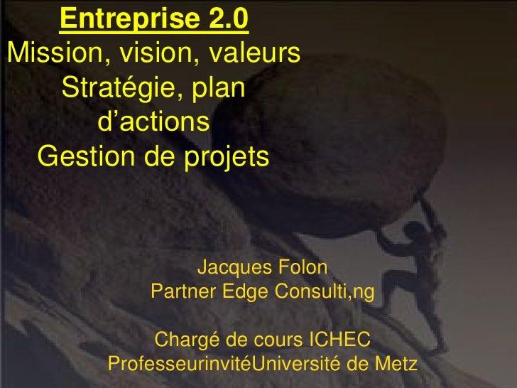 Entreprise 2.0 (mission, vision, valeurs, stratégiue et gestion de projets)