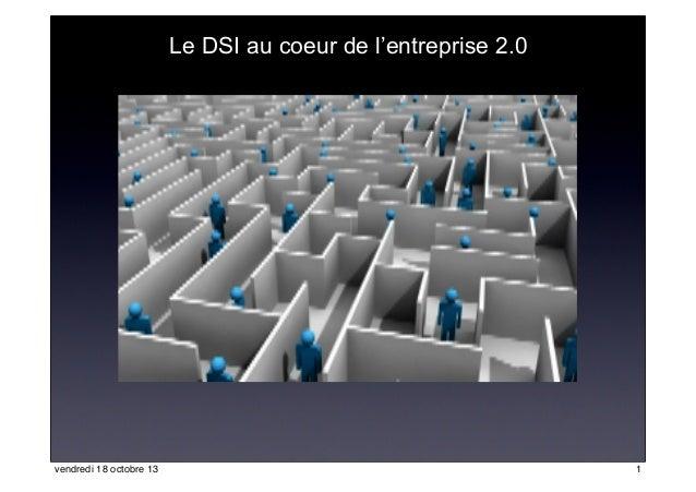 Le DSI au coeur de l'entreprise 2.0  vendredi 18 octobre 13  1