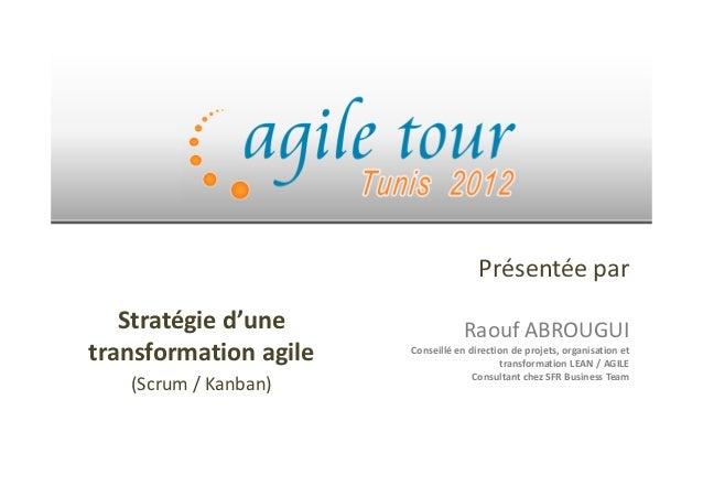Présentée parRaouf ABROUGUIConseillé en direction de projets, organisation ettransformation LEAN / AGILEConsultant chez SF...
