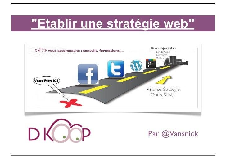 """""""Etablir une stratégie web""""                   Par @Vansnick"""