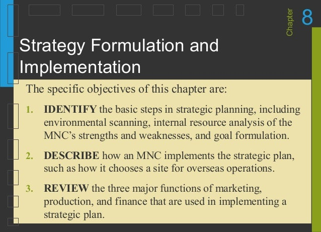 Chapter 8 Strategy Formulation and Implementation 1. IDENTIFY the basic steps in strategic planning, including environment...