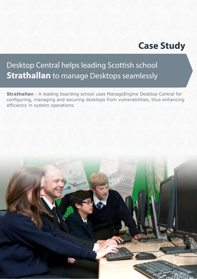 Case StudyDesktop Central helps leading Scottish schoolStrathallan to manage Desktops seamlesslyStrathallan - A leading bo...
