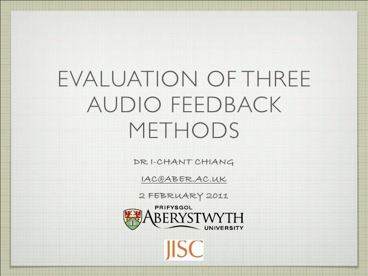 EVALUATION OF THREE  AUDIO FEEDBACK     METHODS     DR I-CHANT CHIANG      IAC@ABER.AC.UK      2 FEBRUARY 2011