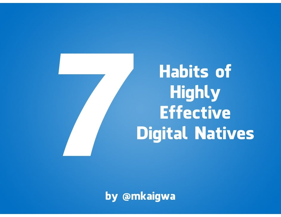 """The 7 Habits of Highly Effective Digital Natives"" at Strathmore University September 2011"