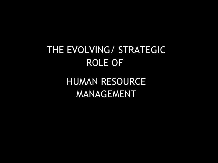 THE EVOLVING/ STRATEGIC ROLE OF  HUMAN RESOURCE MANAGEMENT